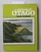 Book,  A HISTORY OF OTAGO; Erik Olssen; 1987; 0 86868 093 1; CR2019.050.2