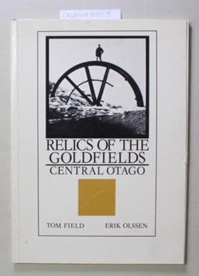 Book, RELICS OF THE GOLDFIELDS CENTRAL OTAGO; Tom Field & Erick Olssen; 1976; 0 908565 12 7; CR2019.050.3