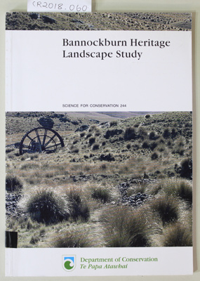 Book, Bannockburn Heritage Landscape Study, Science for Conservation 244 Department of Conservation Te Papa Atawhai ; Janet Stephenson, Heather Bachop, Peter Petchey; Unknown; 0-478-22603-9; CR2018.060