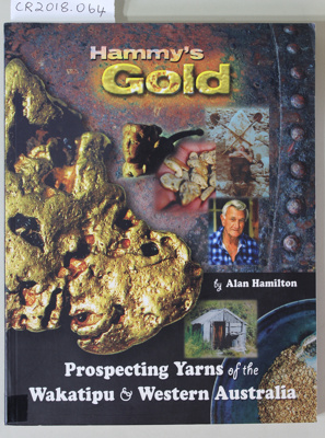 Book, Hammy's Gold, Prospecting Yarns of the Wakatipu and Western Australia; Alan Hamilton; 2007; 978-0-473-12332-1; CR2018.064