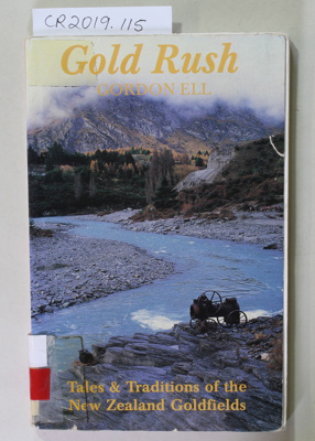Book, Gold Rush, Tales and Traditions of the New Zealand Goldfields; Gordon Ell; 1995; 0-908608-70-5; CR2019.115
