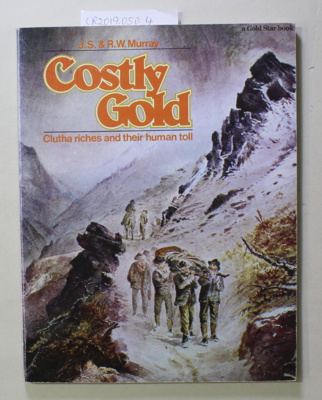 Book, Costly Gold, Clutha riches and their human toll; J.S. & R.W. Murray; 1977; 0 589 01132 4; CR2019.050.4