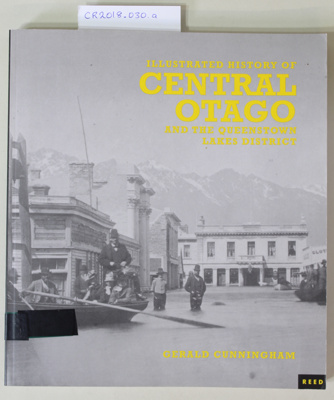 Book, ILLUSTRATED HISTORY OF CENTRAL OTAGO AND THE QUEENSTOWN LAKES DISTRICT Gerald Cunningham; Gerald Cunningham; 2005; 0 7900 1023 2; CR2018.030