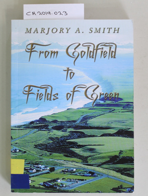 Book, From Goldfields to Fields of Green; Marjory A. Smith; 2003; ISBN 0-473-09999-3; CR2019.023