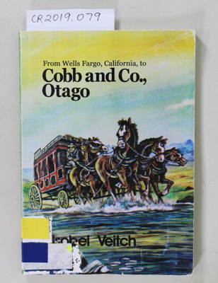 Book, From Wells Fargo, California, to COBB AND CO., OTAGO ; Isobel Veitch and Judith Wolfe; 2003; 0 908562 79 9; CR2019.079