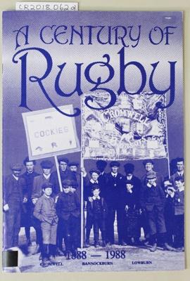 Book, A Century of Rugby 1888 -1988 Cromwell - Bannockburn - Lowburn; W.H.Perriam; 1988; CR2018.062