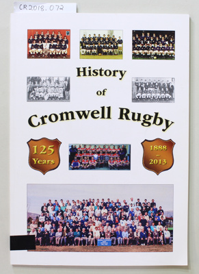 Book, History of Cromwell Rugby 125 Years 1888 - 2013; Trevor and Joss Leyser; 2013; CR2018.072