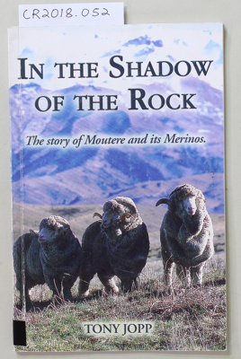 Booklet, IN THE SHADOW OF THE ROCK, The story of Moutere and its Merinos Tony Jopp; Tony Jopp; 2004; 0-476-00286-9; CR2018.052