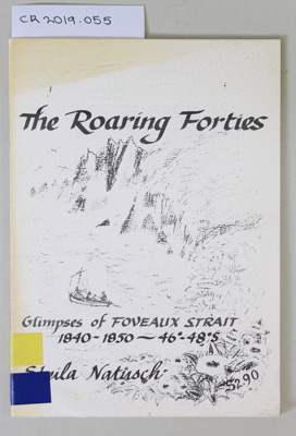 Book, The Roaring Forties Glimpses of FOVEAUX STRAIT  1840 - 1840 ; Sheila Natusch; Unknown; 0-473-00013-X; CR2019.055