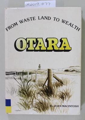 Book, FROM WASTE LAND TO WEALTH - OTARA; Joan MacIntosh; 1985; CR2019.077