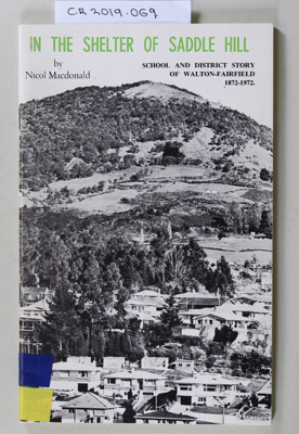 Book, IN THE SHELTER OF SADDLE HILL, SCHOOL AND DISTRICT STORY OF WALTON-FAIRFIELD 1872-1972; Nicol Macdonald; 1972; CR2019.069