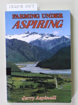 Book, Farming Under Aspiring; Jerry Aspinall; 1993; 0-908900-13-9; CR2018.007