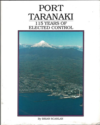 Book, Port Taranaki , 115 Years of Elected Control; Brian Scanlan; 13-14-1999-7
