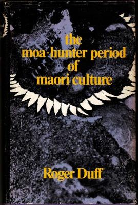 Book, the moa - hunter period of maori culture; Roger Duff; 1977; 0 477 01009 1; 2010/3/22