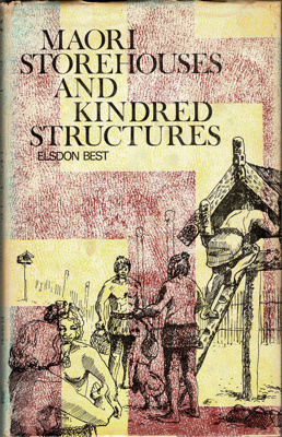 Book, Maori Storehouses and Kindred Structures; Elsdon Best; 1974; 2010/3/29