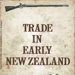 Booklet, Trade in Early New Zealand; Post Office Public Relations Division G. P. O.; Raa2020.0073