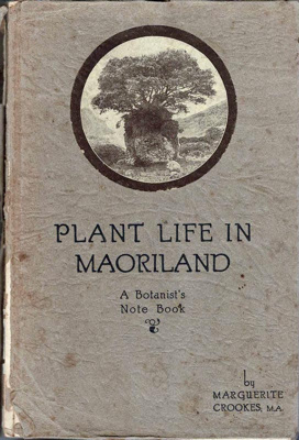 Book, Plant life in Maoriland.; Marguerite Crookes, M.A.; 1926; 1997-69