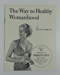 The Way to Healthy Womanhood; The Colemore Press; Woman's Own; Ruth Martin; mid-20th century (?); LDMRD 0432.10