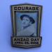 COURAGE ANZAC DAY April 25 2006 metal badge; Trofe Australia; 2006; 1