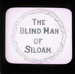 Blind Man of Siloam - slide 1/24; Limelight Department, Salvation Army, Melbourne, Australia; c.1901; HL.SA.00013