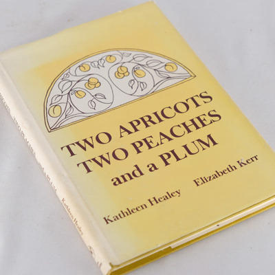 Book, Two Apricots Two Peaches and a Plum; Kathleen Healey and Elizabeth Kerr; 1980; RX.2012.1.7