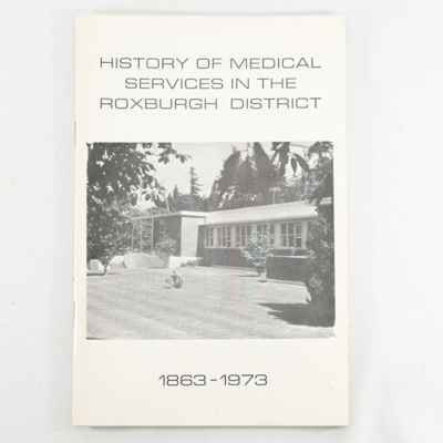 Booklet, History of Medical Services in Roxburgh 1863-1973; Dr D C Stewart; 1973; RX.2018.56
