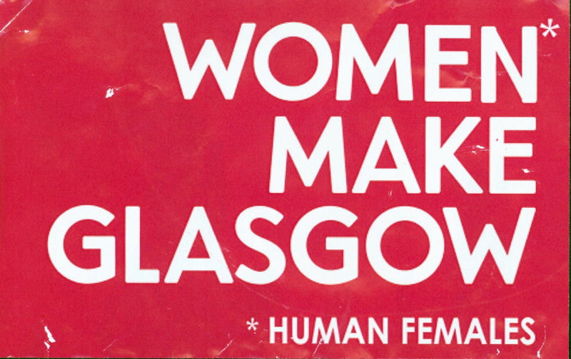 Pink sticker reading Women Make Glasgow. The word Woman is marked with an asterisk, referencing the words Human Females below.