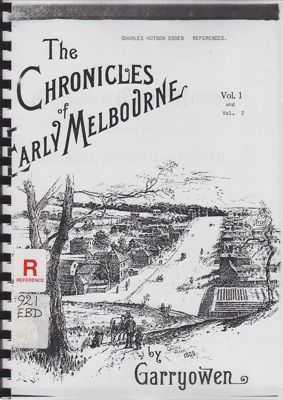 The chronicles of early Melbourne, 1835 to 1852 : historical, anecdotal and personal. Photocopies of extracts on Charles Ebden.; Garryowen; 1888; B0695