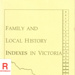 Family and local history indexes in Victoria; Baker, Wendy; 1988; 947158022; B0162