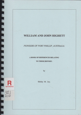 William and John Highett, pioneers of Port Phillip, Australia : a book of references relating to their history.; Joy, Shirley M.; 2004; B0731