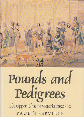 Pounds and pedigrees : the upper class in Victoria, 1850-80; De Serville, Paul; 1991; 195545176; B0678