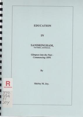 Education in Sandringham, Victoria, Australia : glimpses into the past...; Joy, Shirley M.; 2006; B0776|B0781|B0784