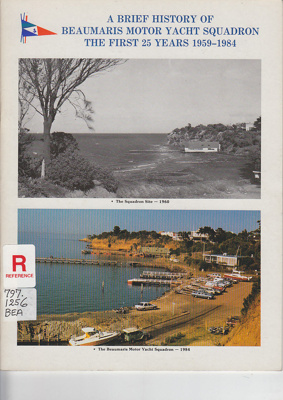 A brief history of Beaumaris Motor Yacht Squadron : the first 25 years, 1959-1984.; 1984; B0772