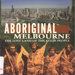 Aboriginal Melbourne : the lost land of the Kulin people; Presland, Gary; 1994; 869143468; B0502