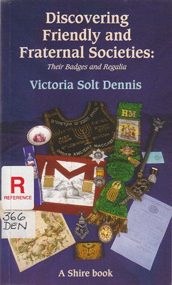 Discovering friendly and fraternal societies : their badges and regalia; Dennis, Victoria Solt; 2005; 7478062814; B0775