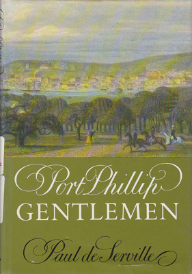 Port Phillip gentlemen and good society in Melbourne before the gold rushes.; De Serville, Paul; 1980; 195542126; B0787